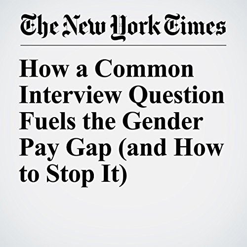 How a Common Interview Question Fuels the Gender Pay Gap (and How to Stop It) copertina