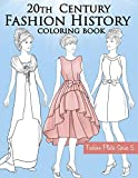 20th Century Fashion History Coloring Book: Vintage Coloring Book for Adults with Twentieth Century Fashion Illustrations, from Edwardian to 1990s Fashion Plates
