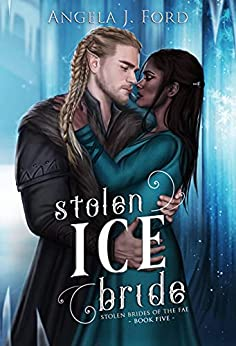 Stolen Ice Bride (Stolen Brides of the Fae) by [Angela J. Ford]