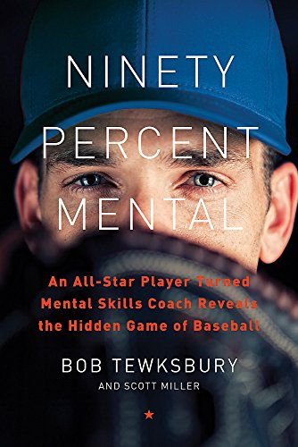 Image of Ninety Percent Mental: An All-Star Player Turned Mental Skills Coach Reveals the Hidden Game of Baseball