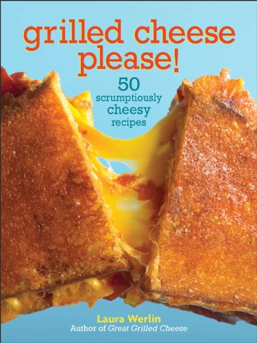 Grilled Cheese Please!: 50 Scrumptiously Cheesy Recipes (English Edition)