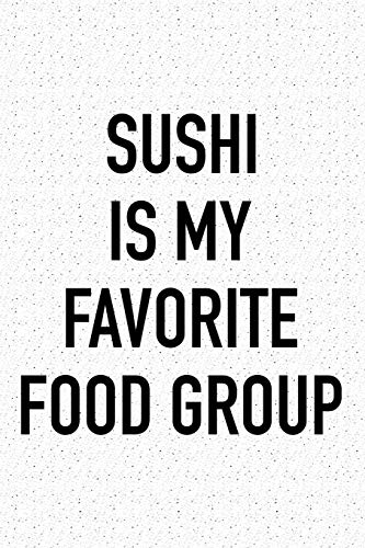 Sushi Is My Favorite Food Group: A 6x9 Inch Matte Softcover Journal Notebook With 120 Blank Lined Pages And A Funny Foodie Feast Cover Slogan