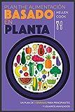 Plan de alimentación basado en plantas: Un plan de 3 semanas para principiantes y usuarios...