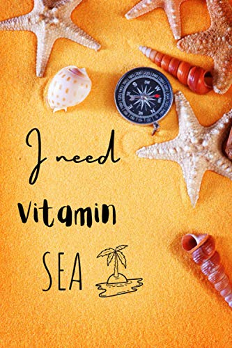 I need vitamin sea: Notebook/Journal:: 6 x 9 inches 100 lined pages