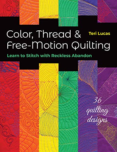 Color, Thread & Free-Motion Quilting: Learn to Stitch with Reckless Abandon, Plus 36 Quilting Designs (English Edition)