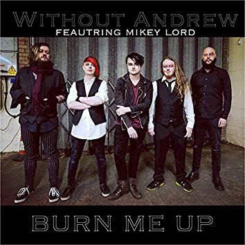 Burn Me Up (feat. Mikey Lord)