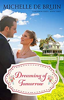 Dreaming of Tomorrow (Tomorrow Series Book 3) by [Michelle De Bruin]