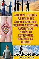 Autismus - Leitfaden Fuer Eltern Zur Autismus-spektrum-stoerung & Narzissmus Narzisstische Persoenlichkeitsstoerung Verstehen Auf Deutsch