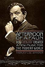 Afternoon of a Faun: How Debussy Created a New Music for the Modern World (Amadeus)