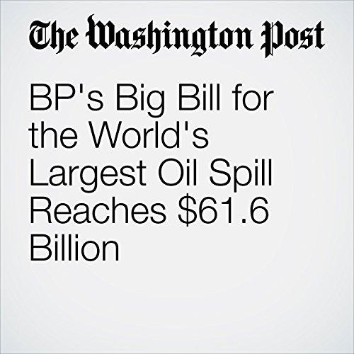 BP's Big Bill for the World's Largest Oil Spill Reaches $61.6 Billion cover art