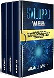 SVILUPPO WEB : La guida completa per principianti al web development. Padroneggia PHP, MYSQL e HTML per la programmazione di siti e portali web.