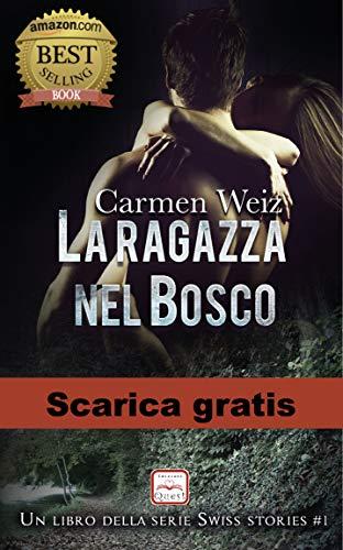 La ragazza nel bosco (e-book gratis - Swiss Stories #1): Serie romanzi rosa con un pizzico di suspance e tanta avventura (contemporary romance)