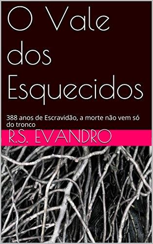 O Vale dos Esquecidos: Escravidão, a morte não vem só do tronco (Portuguese Edition)