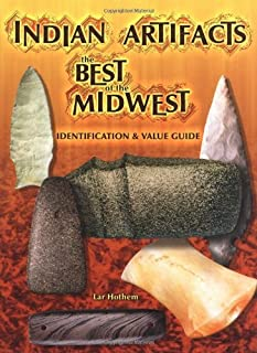 Indian Artifacts: The Best of the Midwest- Identification & Value Guide