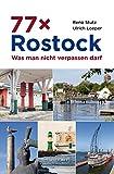 77 x Rostock: Was man nicht verpassen darf (German Edition)
