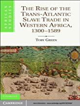 The Rise of the Trans-Atlantic Slave Trade in Western Africa, 1300–1589 (African Studies Book 118)