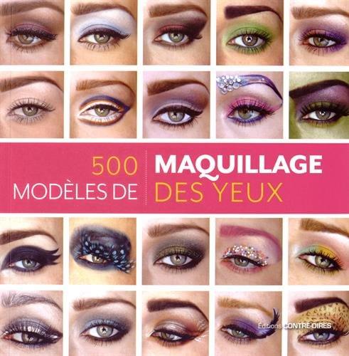 500 modèles de maquillage des yeux : Des looks inventifs et inspirés pour chaque humeur et chaque occasion