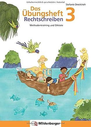 Das Übungsheft Rechtschreiben 3 ethodentraining und Diktate Deutsch Klasse 3 by Stefanie Drecktrah