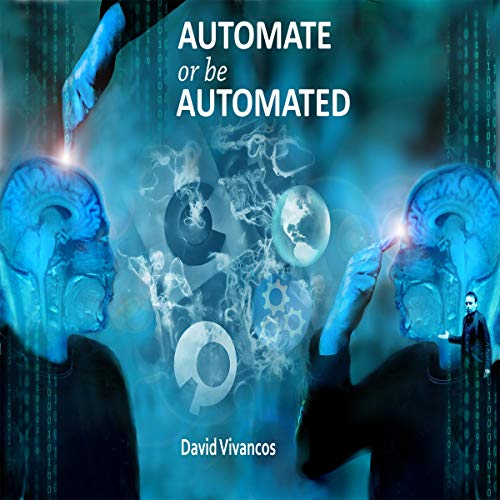 Automate or Be Automated Audiobook By David Vivancos cover art