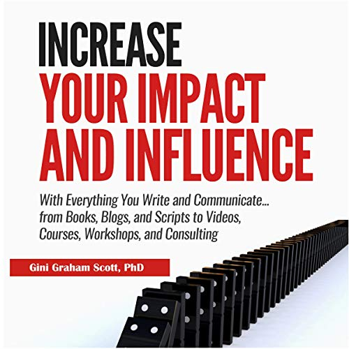 Increase Your Impact and Influence: With Everything from Books, Blogs, and Scripts to Videos, Online Courses, Workshops, and Consulting Audiobook By Gini Graham Scott PhD cover art