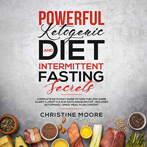 Powerful Ketogenic Diet and Intermittent Fasting Secrets     Complete Keto Fast Guide to Gain the Low-Carb Clarity Lifestyle in 21 Days and Burn Fat - Includes Autophagy, OMAD, Meal Plan Content              By:                                                                                                                                 Christine Moore                               Narrated by:                                                                                                                                 Jason Clark                      Length: 3 hrs and 40 mins     15 ratings     Overall 5.0