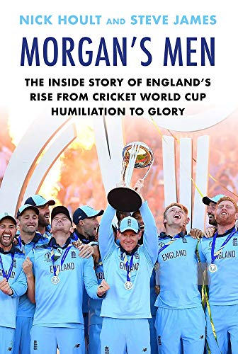 Morgan's Men: The Inside Story of England's Rise from Cricket World Cup Humiliation to Glory