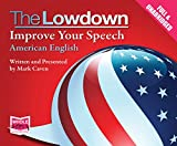 The Lowdown: Improve Your Speech - American English (Unabridged Audiobook)