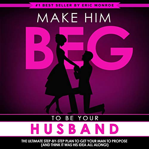 Make Him BEG to Be Your Husband: The Ultimate Step-by-Step Plan to Get Your Man to Propose (And Think It Was His Idea All Along!)                   By:                                                                                                                                 Eric Monroe                               Narrated by:                                                                                                                                 Andrew Helbig                      Length: 1 hr and 18 mins     Not rated yet     Overall 0.0