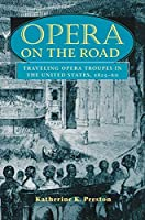 Opera on the Road: Traveling Opera Troupes in the United States, 1825-60 (Music in American Life)