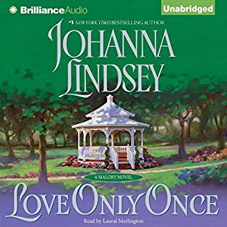 Love Only Once     A Malory Novel              By:                                                                                                                                 Johanna Lindsey                               Narrated by:                                                                                                                                 Laural Merlington                      Length: 7 hrs and 49 mins     878 ratings     Overall 4.2