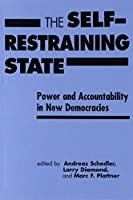 The Self Restraining State: Power and Accountability in New Democracies by Andreas Schedler Larry Diamond Marc F. Plattner(1999-04-01)