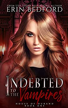 Indebted to the Vampires (House of Durand Book 1) by [Erin Bedford, Takecover Designs]