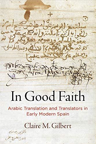 In Good Faith: Arabic Translation and Translators in Early Modern Spain