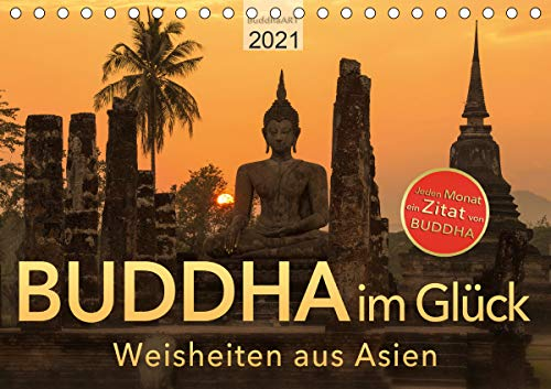 BUDDHA im GLÜCK – Weisheiten aus Asien (Tischkalender 2021 DIN A5 quer)