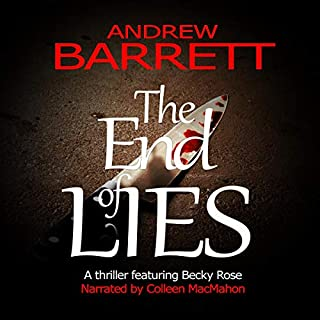 The End of Lies: A Thriller Featuring Becky Rose                   By:                                                                                                                                 Andrew Barrett                               Narrated by:                                                                                                                                 Colleen MacMahon                      Length: 8 hrs and 4 mins     6 ratings     Overall 4.7