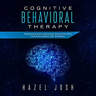 Cognitive Behavioral Therapy     Managing Anxiety, Depression, Eating Disorders and Panic Attacks, CBT Workbook (Self Help, Book 1)              By:                                                                                                                                 Hazel Josh                               Narrated by:                                                                                                                                 Brian R. Scott                      Length: 3 hrs and 37 mins     1 rating     Overall 1.0