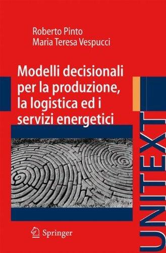Modelli decisionali per la produzione, la logistica ed i servizi energetici (Collana di Ingegneria)