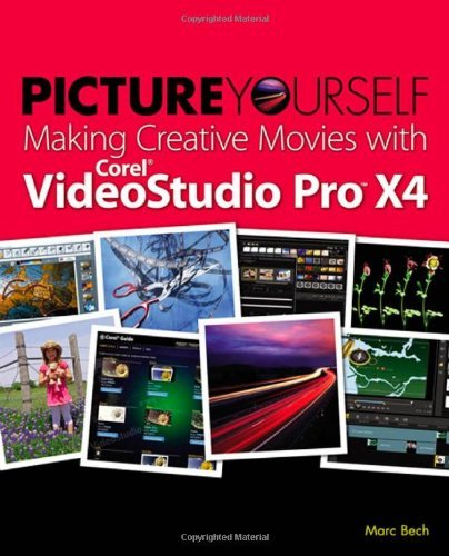 Picture Yourself Making Creative Movies with Corel VideoStudio Pro X4 by Marc Bech (23-May-2011) Paperback