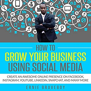 How to Grow Your Business Using Social Media Create an Awesome Online Presence on Facebook, Instagram, Youtube, Linkedin, Snapchat, and Many More By cover art