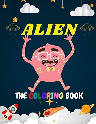 ALIEN THE COLORING BOOK: Educational and entertaining coloring book for kids / Smart tool for your Son/Daughter to discover the other world of Aliens .