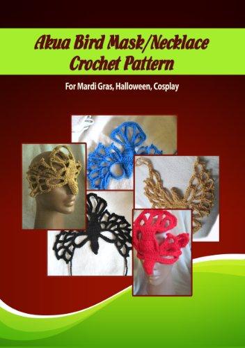 Akua Bird Mask Crochet Pattern (Crochet Mask Patterns Book 1) (English Edition)