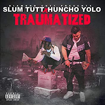 Traumatized (feat. Huncho Yolo)