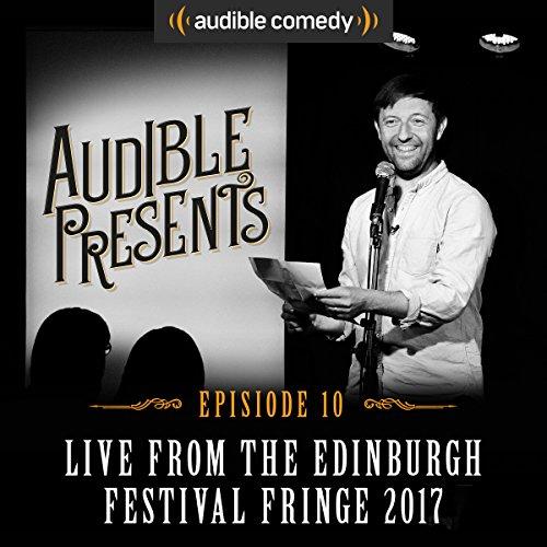 Audible Presents: Live from the Edinburgh Festival Fringe 2017: Episode 10 cover art