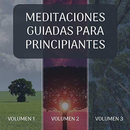 Meditaciones Guiadas para principiantes Volumen 1, 2 y 3. [Guided Meditation for Beginners, Volume 1, 2 and 3] Titelbild