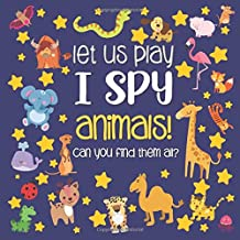 Let Us Play I Spy Animals!: A Fun Picture Guessing Game Book for Kids Ages 2-5 Year Old's | Animals Theme PDF