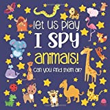 Let Us Play I Spy Animals!: A Fun Picture Guessing Game Book for Kids Ages 2-5 Year Old's | Animals Theme