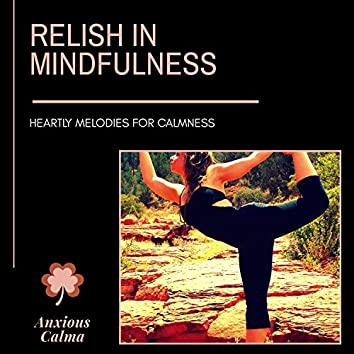 Relish In Mindfulness - Heartly Melodies For Calmness