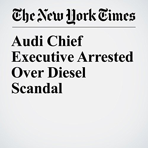 Audi Chief Executive Arrested Over Diesel Scandal copertina