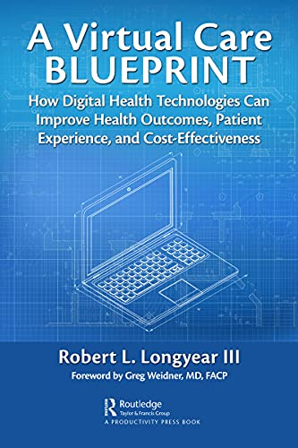 A Virtual Care Blueprint: How Digital Health Technologies Can Improve Health Outcomes, Patient Exper