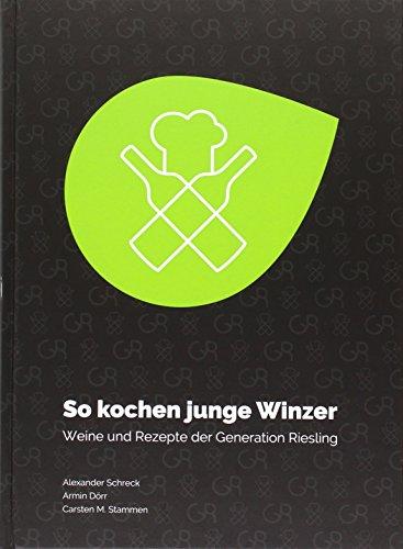 So kochen junge Winzer: Weine und Rezepte der Generation Riesling